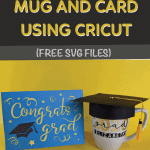 Graduation Mug and Grad Card [Free Cricut SVG files]